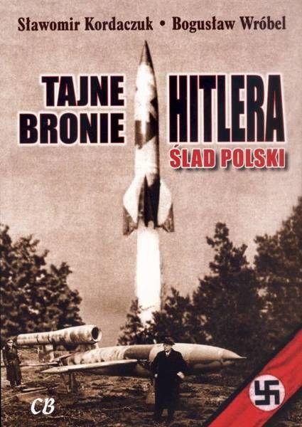 Tajne bronie Hitlera. Ślad polski - Sławomir Kordaczuk, Bogusław Wróbel