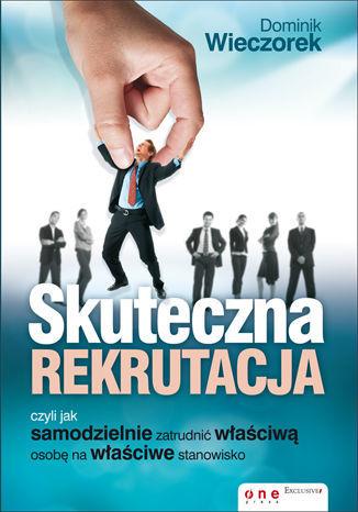 Skuteczna rekrutacja, czyli jak samodzielnie zatrudnić właściwą osobę na właściwe stanowisko - dostawa GRATIS!.