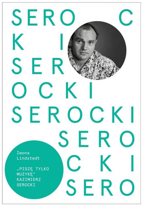Kazimierz Serocki. Piszę tylko muzykę ZAKŁADKA DO KSIĄŻEK GRATIS DO KAŻDEGO ZAMÓWIENIA