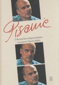 Pisanie Z Ryszardem Kapuścińskim rozmawia Marek Miller + CD z filmem