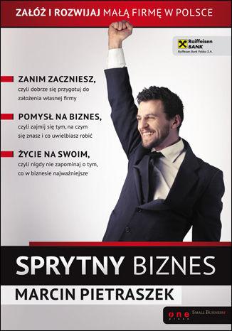 Sprytny biznes. Załóż i rozwijaj małą firmę w Polsce - Ebook.