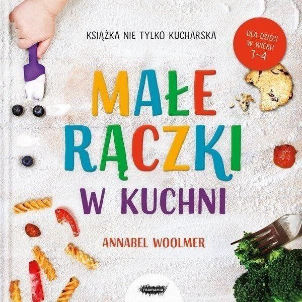 Małe rączki w kuchni Książka nie tylko kucharska - Annabel Woolmer