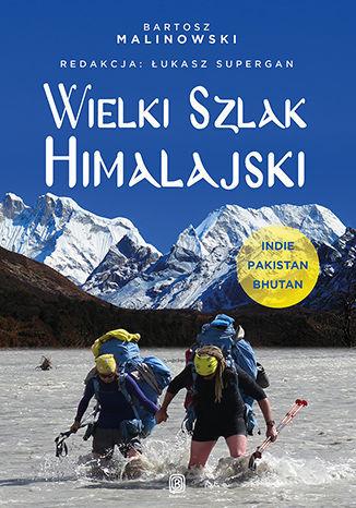 Wielki Szlak Himalajski. Indie, Pakistan, Bhutan - dostawa GRATIS!.