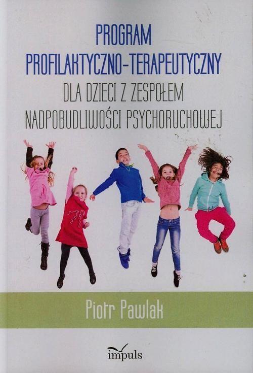 Program profilaktyczno-terapeutyczny dla dzieci z zespołem nadpobudliwości psychoruchowej - Piotr Pawlak - ebook