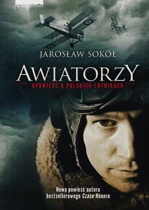 Awiatorzy Opowieść o polskich lotnikach Jarosław Sokół