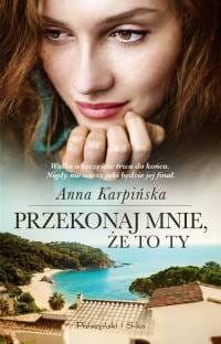 Przekonaj mnie że to ty Anna Karpińska