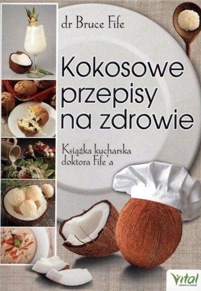 Kokosowe przepisy na zdrowie. Książka kucharska... - Bruce Fife