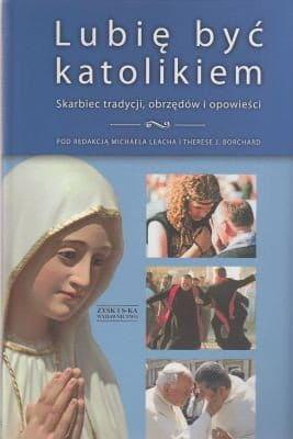 Lubię być katolikiem Skarbiec tradycji, obrzędów i opowieści