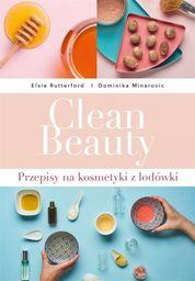 Clean Beauty. Przepisy na kosmetyki z lodówki ZAKŁADKA DO KSIĄŻEK GRATIS DO KAŻDEGO ZAMÓWIENIA