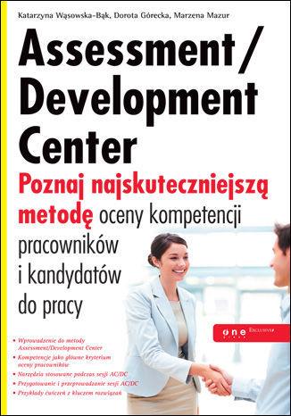 Assessment/Development Center. Poznaj najskuteczniejszą metodę oceny kompetencji pracowników i kandydatów do pracy - Ebook.