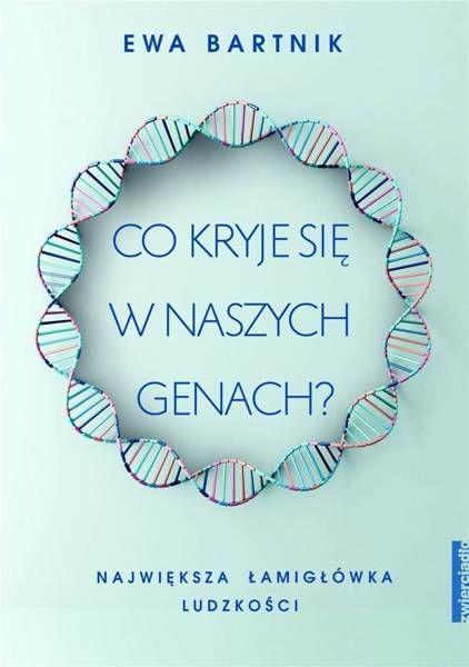 Co kryje się w naszych genach? - Ewa Bartnik