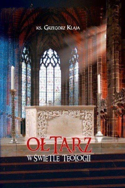 Ołtarz w świetle teologii - Grzegorz Klaja