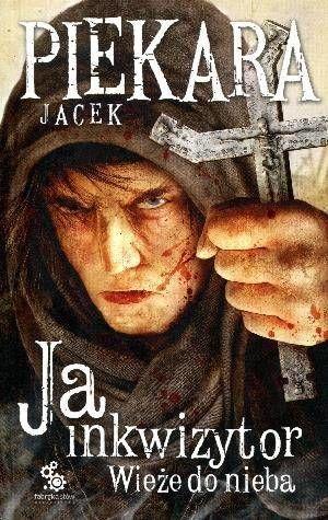 Ja, inkwizytor. Wieże do nieba w.2013 - Jacek Piekara