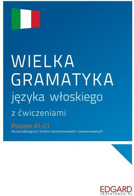 Wielka gramatyka języka włoskiego z ćwiczeniami ZAKŁADKA DO KSIĄŻEK GRATIS DO KAŻDEGO ZAMÓWIENIA