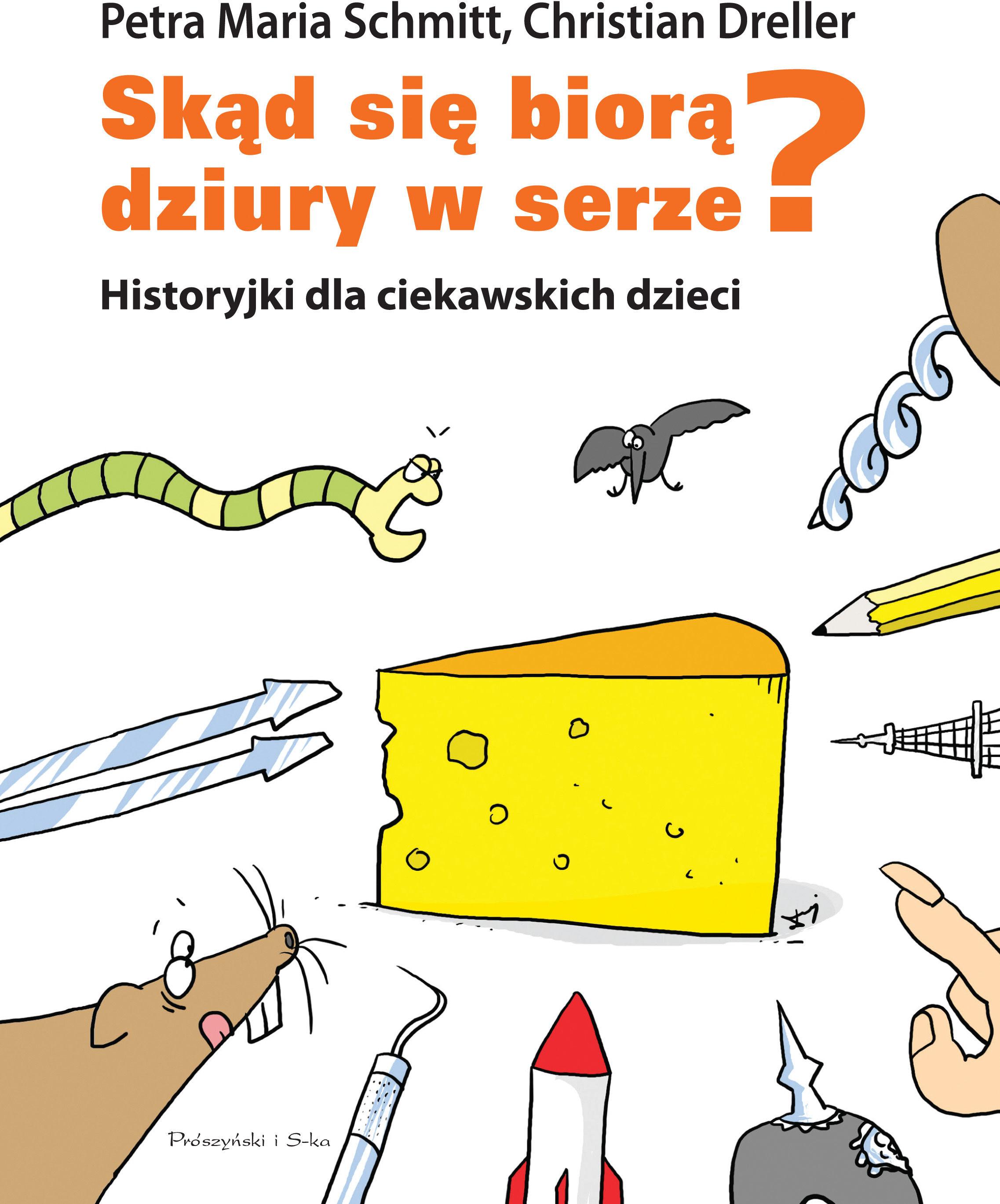 Skąd się biorą dziury w serze? Historyjki dla ciekawskich dzieci - Petra Maria Schmitt - ebook