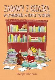 Zabawy z książką w przedszkolu w domu i w szkole ZAKŁADKA DO KSIĄŻEK GRATIS DO KAŻDEGO ZAMÓWIENIA