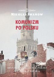 Komunizm po polsku. Historia komunizacji Polski widziana z Kremla - Ebook.