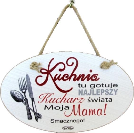 Tabliczka drewniana - Kuchnia tu gotuje najlepszy kucharz świata moja Mama - owalna