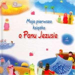 Moja pierwsza książka o Panu Jezusie - Praca zbiorowa