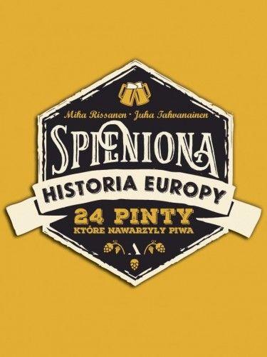Spieniona historia Europy 24 pinty które nawarzyły piwa Juha Tahyanainen Mika Rissanen
