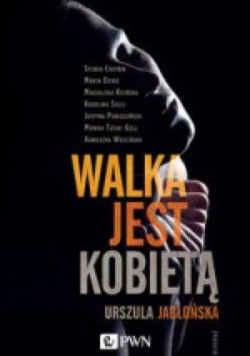 Walka jest kobietą - Urszula Jabłońska