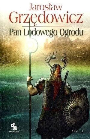 Pan Lodowego Ogrodu T.3 - Jarosław Grzędowicz