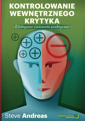 Kontrolowanie wewnętrznego krytyka. Efektywne ćwiczenia praktyczne - Ebook.