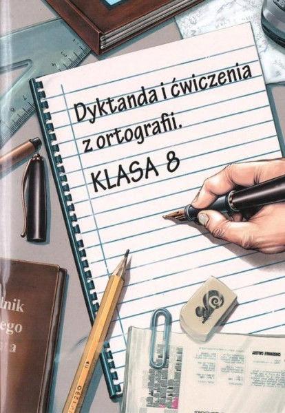 Dyktanda i ćwiczenia z ortografii Klasa 8 ZAKŁADKA DO KSIĄŻEK GRATIS DO KAŻDEGO ZAMÓWIENIA