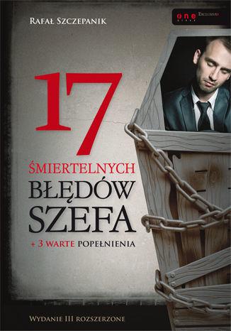 17 śmiertelnych błędów szefa. Wydanie III rozszerzone - Ebook.
