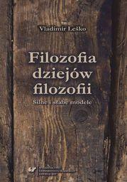 Filozofia dziejów filozofii. Silne i słabe modele - Ebook.