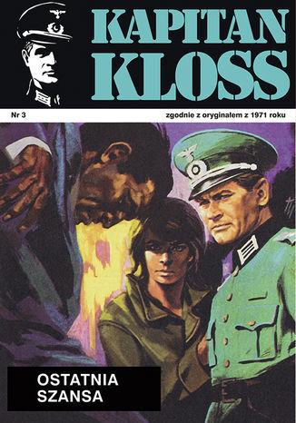 Kapitan Kloss. Ostatnia szansa (t.3) - Ebook.