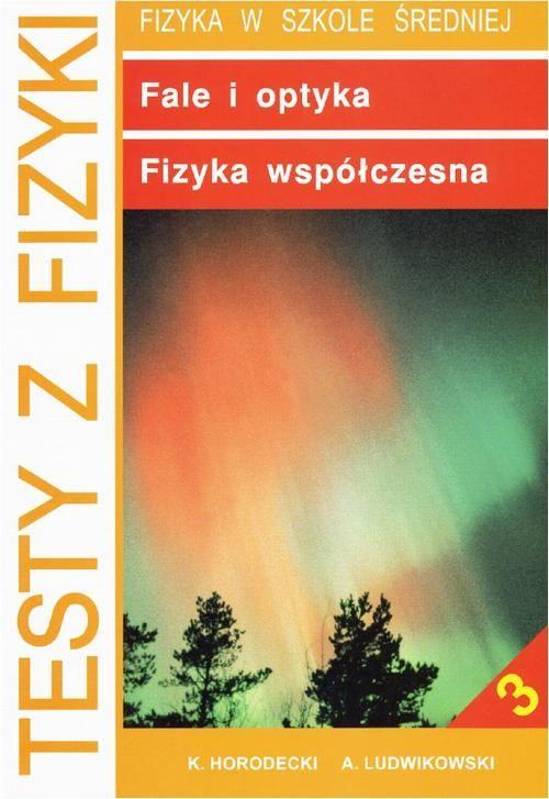 Testy z fizyki. Część 3 Fale i optyka fizyka współczesna - Krzysztof Horodecki - ebook