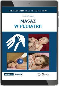 Masaż w pediatrii. Przewodnik dla terapeutów (e-book) [epub]