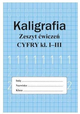Kaligrafia. Zeszyt ćwiczeń. Cyfry, klasa 1-3