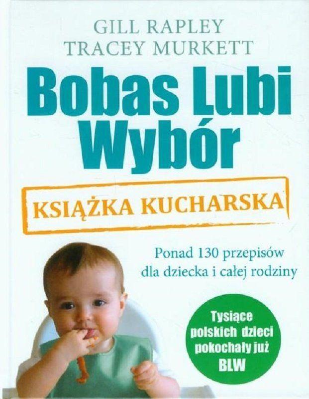 Bobas Lubi Wybór Książka kucharska - Gill Rapley, Tracey Murkett - ponad 130 przepisów dla dziecka i całej rodziny