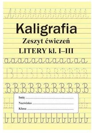 Kaligrafia. Zeszyt ćwiczeń. Litery, klasa 1-3