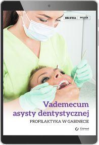 Vademecum asysty dentystycznej. Profilaktyka w gabinecie (e-book) [epub]