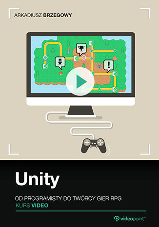 Unity. Kurs video. Od programisty do twórcy gier RPG .