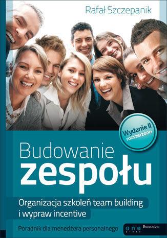 Budowanie zespołu. Organizacja szkoleń team building i wypraw incentive. Poradnik dla menedżera personalnego. Wydanie II rozszerzone - Ebook.