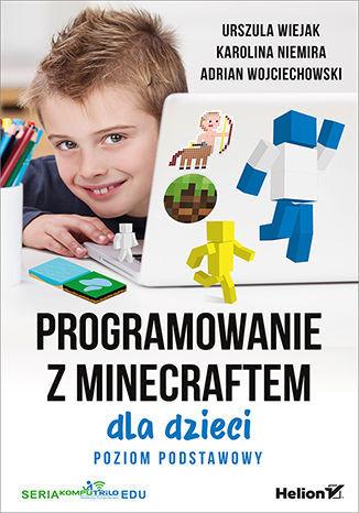 Programowanie z Minecraftem dla dzieci. Poziom podstawowy - dostawa GRATIS!.