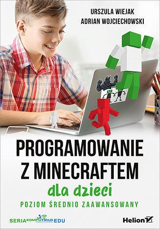 Programowanie z Minecraftem dla dzieci. Poziom średnio zaawansowany - dostawa GRATIS!.