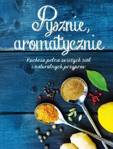 Pysznie aromatycznie Kuchnia pełna świeżych ziół i naturalnych przypraw