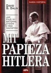 Mit papieża Hitlera Jak Pius XII ratował Żydów z rąk nazistów David G. Dalin