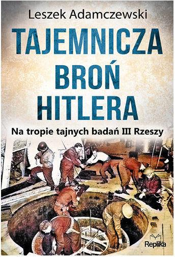 """Książka """"Tajemnicza broń Hitlera"""" - Leszek Adamczewski"""