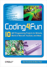 Coding4Fun. 10 .NET Programming Projects for Wiimote, YouTube, World of Warcraft, and More - Ebook.