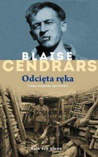 Odcięta ręka i inne wojenne opowieści - Blaise Cendrars