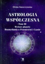 Astrologia współczesna Tom 3 Wyższe planety Rozmyślania o Przestrzeni i Czasie ZAKŁADKA DO KSIĄŻEK GRATIS DO KAŻDEGO ZAMÓWIENIA