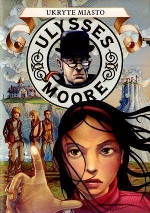 Ulysses Moore 7 Ukryte miasto - Ulysses Moore
