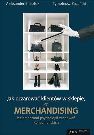 Jak oczarować klientów w sklepie, czyli merchandising z elementami psychologii zachowań konsumenckich - dostawa GRATIS!.