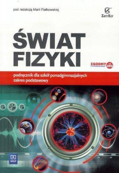 Fizyka LO Świat Fizyki podr ZP w.2015 ZamKor-WSiP - pod red. Marii Fiałkowskiej